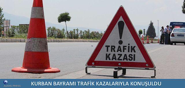 KURBAN BAYRAMI TRAFİK KAZALARIYLA KONUŞULDU